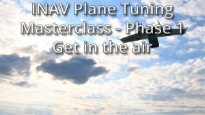 INAV Plane Tuning Masterclass – Phase One: Get in the Air