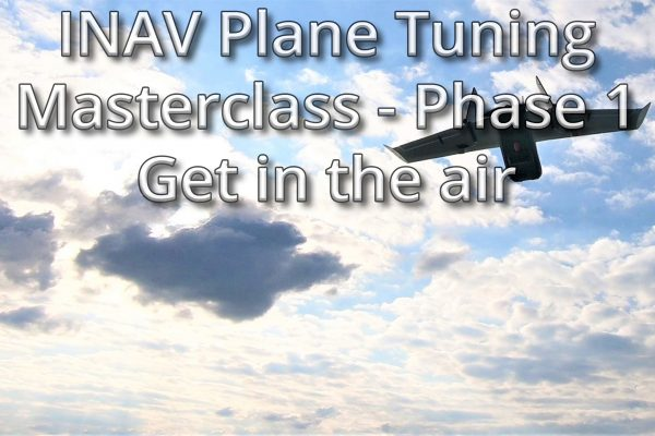 INAV Plane Tuning Masterclass - Phase 1 - Get in the Air