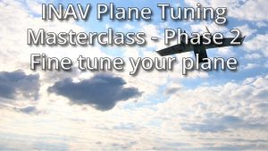 INAV Plane Tuning Masterclass – Phase Two: Fine tune Your Plane like an expert
