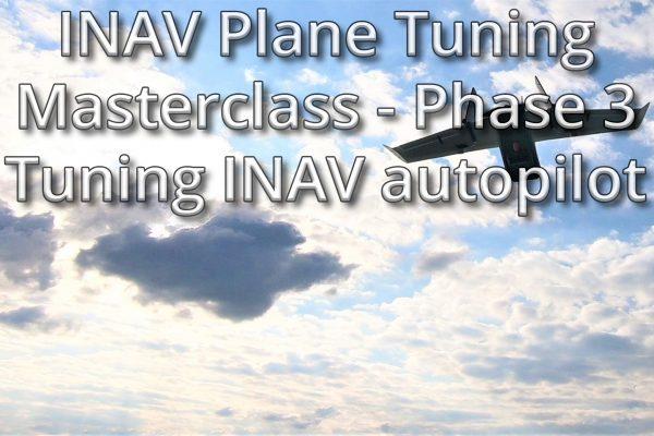 INAV Plane Tuning Masterclass - Phase 3 - Tuning INAV Autopilot